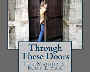 Through These Doors: the Manoir at Bout L'Abbé