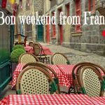 Wishing you a bon weekend from France…